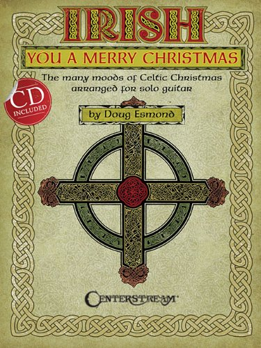 (Irish You a Merry Christmas: The Many Moods of Celtic Christmas Arranged for Solo Guitar)