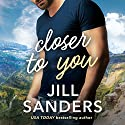 Closer to You Audiobook by Jill Sanders Narrated by Joe Arden