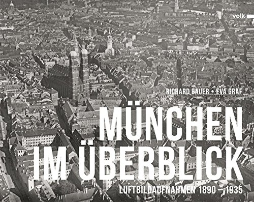 München im Überblick: Historische Luftbilder 1890-1935