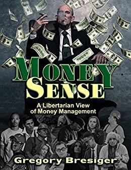 MoneySense: A Libertarian View of Money Management by [Bresiger, Gregory]