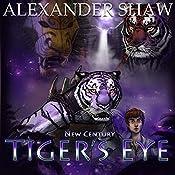 Tiger's Eye: New Century, Book 3 | Alexander Shaw