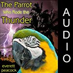 The Parrot Who Rode the Thunder | Everett Peacock