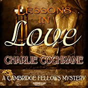 Lessons in Love: A Cambridge Fellows Mysteries, Book 1 | Charlie Cochrane