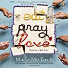 Eat Pray Love Made Me Do It: Life Journeys Inspired by the Bestselling Memoir Audiobook by Elizabeth Gilbert - introduction Narrated by Cassandra Campbell, Marc Cashman, Robbie Daymond, Mark Deakins, Ariana Delawari, Jorjeana Marie, Emily Rankin