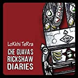 Che Guava's Rickshaw Diaries by Lokkhi Terra (2012-05-04)