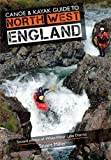 Canoe & Kayak Guide to North West England: 2nd edition of White Water Lake District