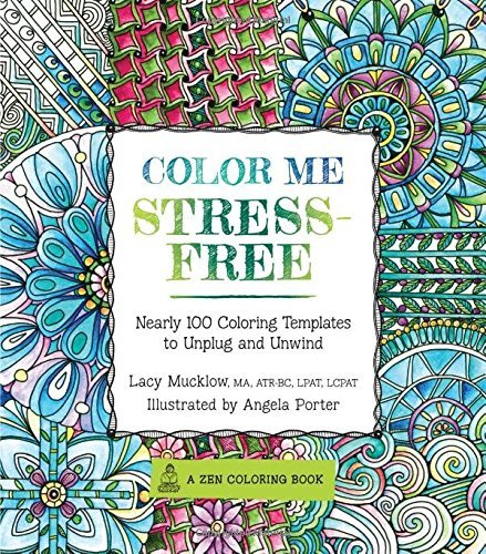 Color Me Stress-Free: Nearly 100 Coloring Templates to Unplug and Unwind (A Zen Coloring ()