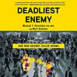 Deadliest Enemy: Our War Against Killer Germs | Michael T. Osterholm,Mark Olshaker