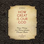 How Great Is Our God: Classic Writings from History's Greatest Christian Thinkers in Contemporary Language | Ignatius,Martin Luther,Augustine,John Calvin,Thomas Aquinas,C. S. Lewis,Karl Barth,Dietrich Bonhoeffer,John Wesley