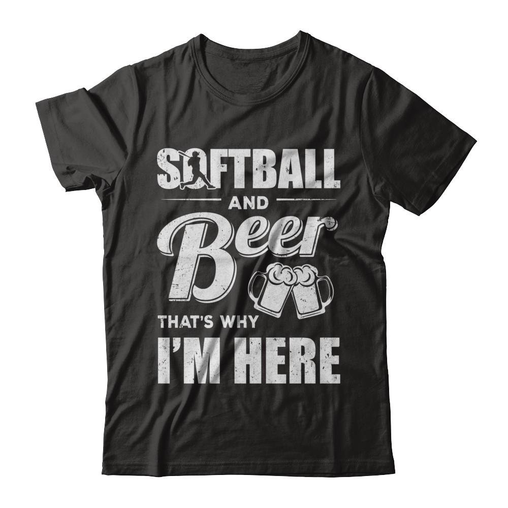 Softball & Beer Thats Why Im Here Shirt Short Sleeve Tee