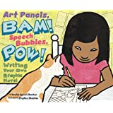 Art Panels, BAM! Speech Bubbles, POW!: Writing Your Own Graphic Novel (Writer's Toolbox)