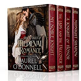 Heroic Tales of Medieval Romance: 4 Full-Length Medieval Romance Novels by [O'Donnell, Laurel]