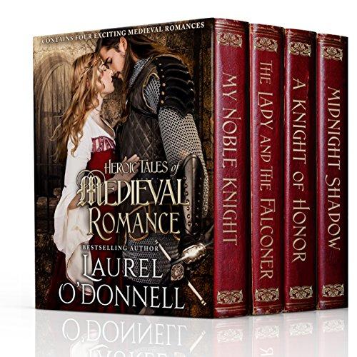 Heroic Tales of Medieval Romance: 4 Full-Length Medieval Romance Novels (Best Medieval Romance Novels)