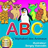 L'abécédaire des animaux ABC (L'Alphabet Des Animaux) (French Edition)