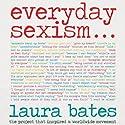 Everyday Sexism Hörbuch von Laura Bates Gesprochen von: Laura Bates, Sarah Brown