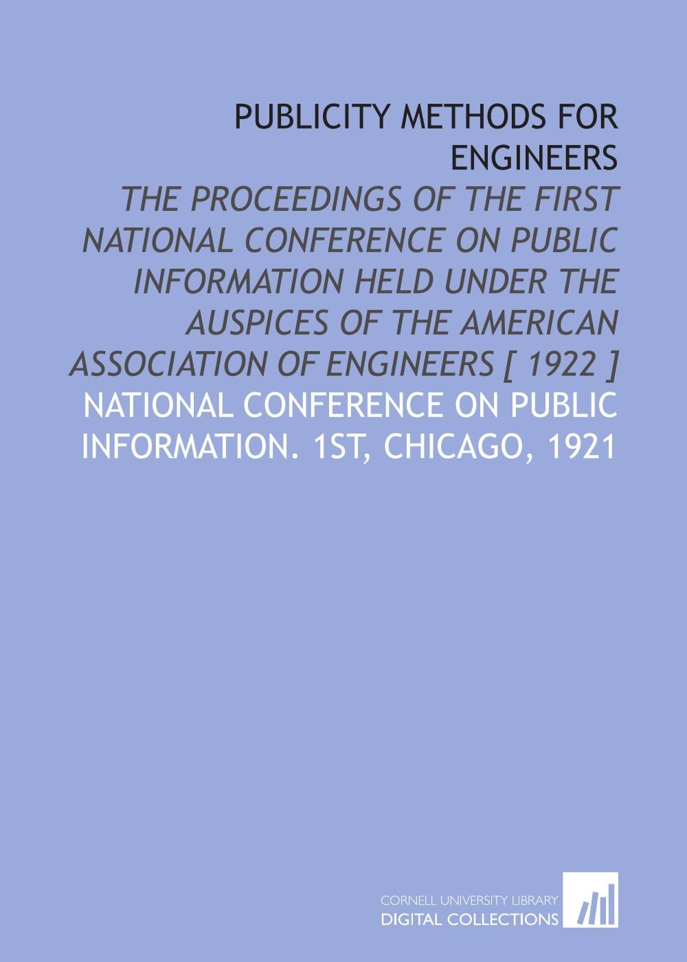 Download Publicity methods for engineers: the proceedings of the first National conference on public information held under the auspices of the American association of engineers [ 1922 ] pdf