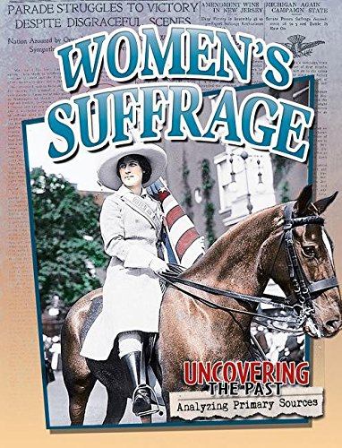 Women's Suffrage (Uncovering the Past: Analyzing Primary Sources)