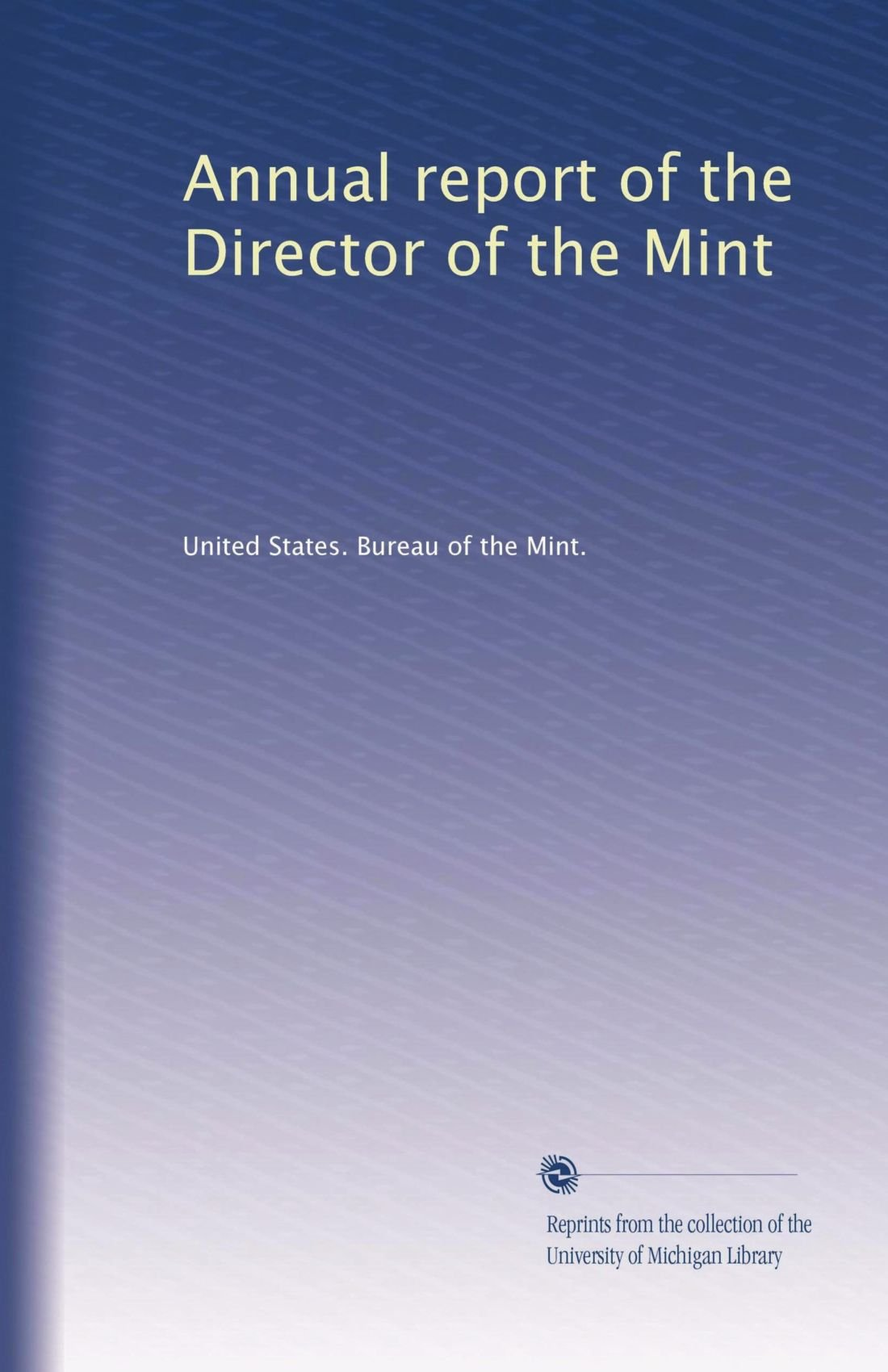 Read Online Annual report of the Director of the Mint PDF