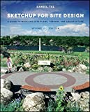 SketchUp for Site Design: A Guide to Modeling Site Plans, Terrain, and Architecture
