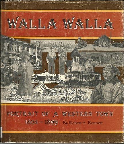 Walla Walla: Portrait of a Western Town, 1804-1898, Bennett, Robert A.