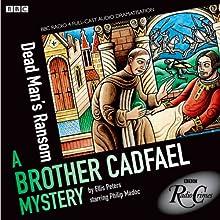 Brother Cadfael Mysteries: Dead Man's Ransom (BBC Radio Crimes) Radio/TV Program Auteur(s) : Ellis Peters Narrateur(s) : Philip Madoc, Michael KItchen, Susannah York