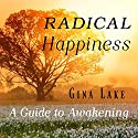 Radical Happiness: A Guide to Awakening Audiobook by Gina Lake Narrated by Rebecca Van Volkinburg