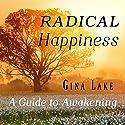 Radical Happiness: A Guide to Awakening Audiobook by Gina Lake Narrated by Rebecca Van Volkinburg