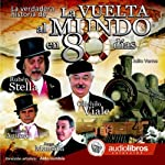 La verdadera historia de La Vuelta al Mundo en 80 Días [The true story of Around the World in 80 Days] | Julio Verne