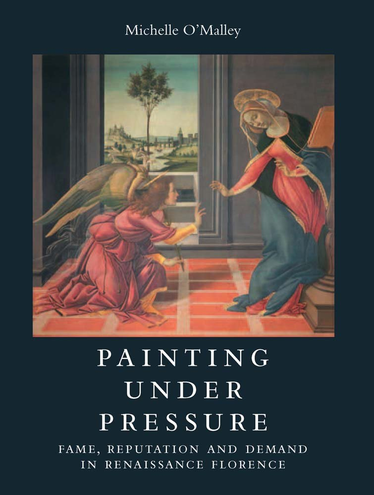Painting Under Pressure - Fame, Reputation and Demand in Renaissance Florence