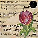 Uncle Vanya Audiobook by Anton Chekhov Narrated by Ron Altman, Elizabeth Klett, Elizabeth Chambers, Linda Barrans, David Prickett, Jeff Moon