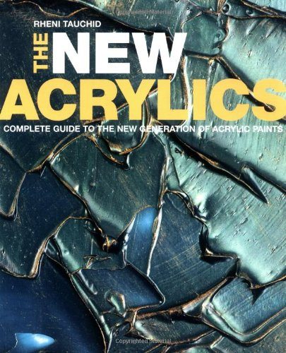 the-new-acrylics-complete-guide-to-the-new-generation-of-acrylic-paints