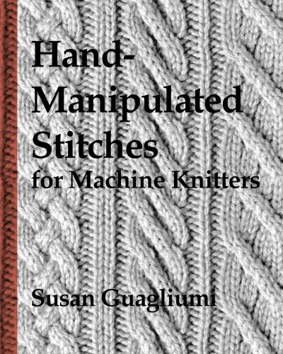 Hand-Manipulated Stitches for Machine Knitters ()
