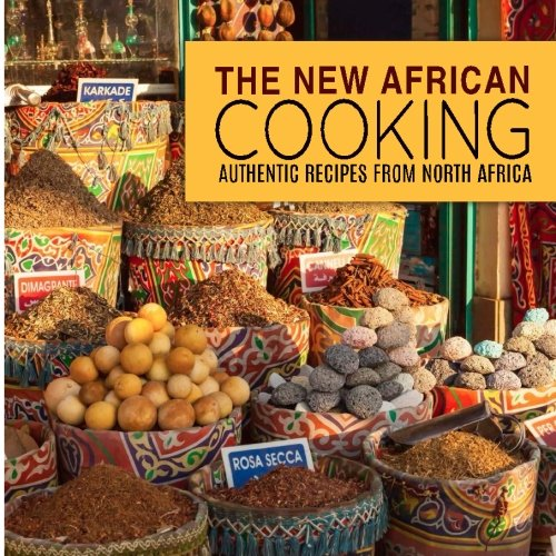 The New African Cooking: Authentic Recipes from North Africa