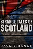 Strange Tales of Scotland (Jack's Strange Tales Book 1)