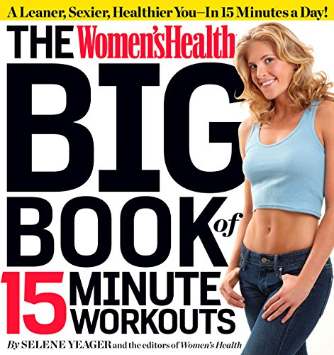(The Women's Health Big Book of 15-Minute Workouts: A Leaner, Sexier, Healthier You--In 15 Minutes a Day!)