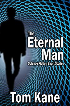 The Eternal Man: Science Fiction Short Stories by [Kane, Tom]