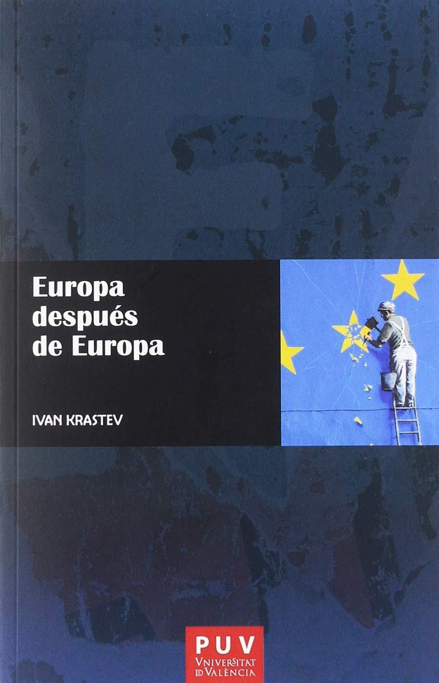 Europa después de Europa: 5 (EUROPA POLÍTICA): Amazon.es: Krastev, Ivan, Gómez Montoro, Gonzalo: Libros