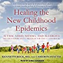 Healing the New Childhood Epidemics: Autism, ADHD, Asthma, and Allergies: The Groundbreaking Program for the 4-A Disorders Audiobook by Kenneth Bock, Cameron Stauth Narrated by Chris Sorensen