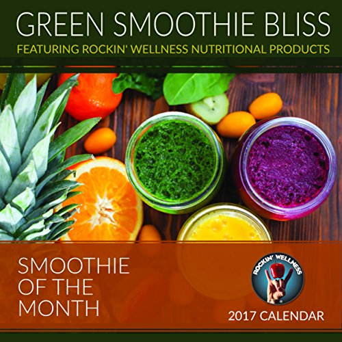 Green Smoothie Bliss Calendar of the Month-15 Month Calendar: Feat. Rockin' Wellness Nutritional Products by Rhonda E. Alexander