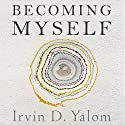Becoming Myself: A Psychiatrist's Memoir Audiobook by Irvin Yalom Narrated by Peter Berkrot