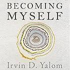 Becoming Myself: A Psychiatrist's Memoir Hörbuch von Irvin Yalom Gesprochen von: Peter Berkrot