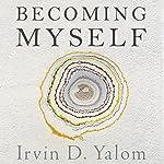 Becoming Myself: A Psychiatrist's Memoir | Irvin Yalom