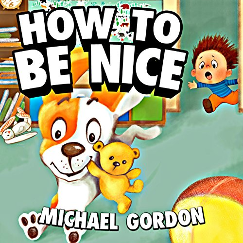 How to Be Nice: (Children's book about a Little Boy Who Learns Manners)