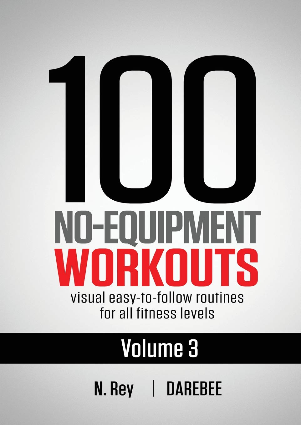 100 No Equipment Workouts Vol. 3  Easy To Follow Home Workout Routines With Visual Guides For All Fitness Levels