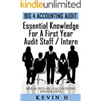 Essential Knowledge for a First Year Audit Staff/Intern at a Big 4 Accounting Firm (Big 4 Accounting Insight Book 1)