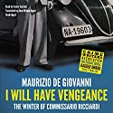 I Will Have Vengeance: Commissario Ricciardi, Book 1 Audiobook by Maurizio de Giovanni Narrated by Grover Gardner