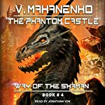 The Phantom Castle: Way of the Shaman Series, Book 4 | Vasily Mahanenko