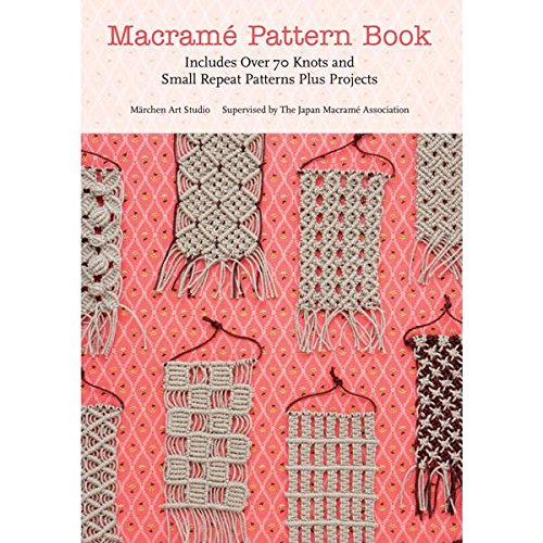 Macrame Pattern Book: Includes Over 70 Knots and Small Repeat Patterns Plus ()