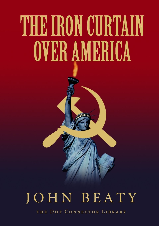 The Iron Curtain Over America John Beaty 9781365459788 Amazon Books