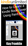 Kindle Publishing: How To Make A Kindle Book Cover Using Paint.NET: Step By Step Guide With More Than 60 Screen Shots (Free Kindle Publishing 2)
